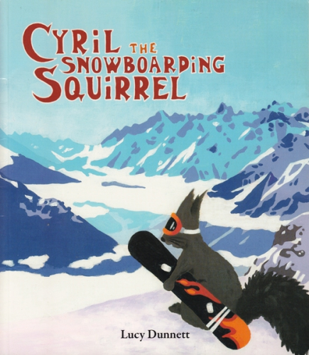 CYRIL THE SNOWBOARDING SQUIRREL by Lucy Dunnett